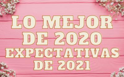 Lo Mejor del 2020 y Lo Que Espero del 2021